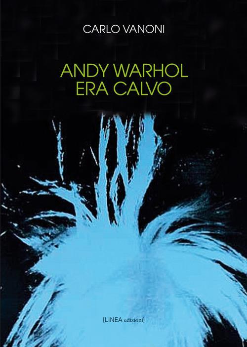 Andy Warhol era calvo - Carlo Vanoni - copertina