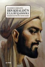 Ibn Khaldûn e la Muqaddima. Passato e futuro del mondo arabo