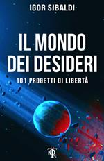 Il mondo dei desideri. 101 progetti di libertà