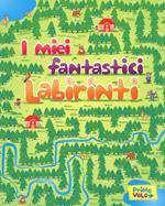 I miei fantastici labirinti. Ediz. a colori