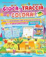 Gioca, traccia e colora! Allena i prerequisiti per la scuola primaria: area grafomotoria. Ediz. a colori