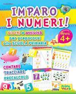 Imparo i numeri! Giochi e attività per prepararsi alla scuola primaria. Contare, tracciare, precalcolo. Ediz. illustrata