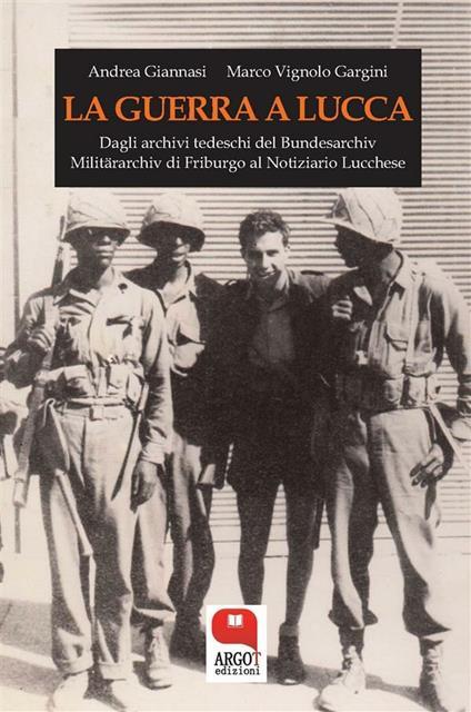 La guerra a Lucca. 8 settembre 1943-5 settembre 1944 - Andrea Giannasi,Marco Vignolo Gargini - ebook