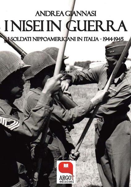 I Nisei in guerra. I nippoamericani in Italia (1944-1945) - Andrea Giannasi - ebook