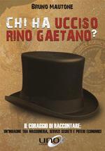 Chi ha ucciso Rino Gaetano? Il coraggio di raccontare: un'indagine tra massoneria, servizi segreti e poteri economici