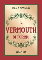Il Vermouth di Torino. Nuova ediz.