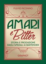 Amari e bitter. Storia e produzione dagli speziali ai bartender