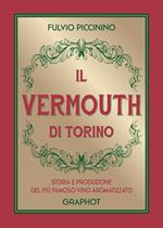 Il Vermouth di Torino. Storia e produzione del più famoso vino aromatizzato