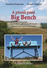A piccoli passi Big Bench. 50 panchine giganti in Piemonte. Itinerari per tutta la famiglia