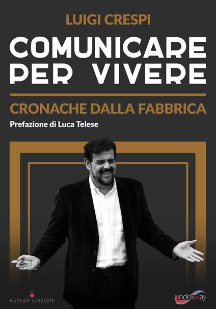 Comunicare per vivere. Cronache dalla fabbrica - Luigi Crespi - ebook
