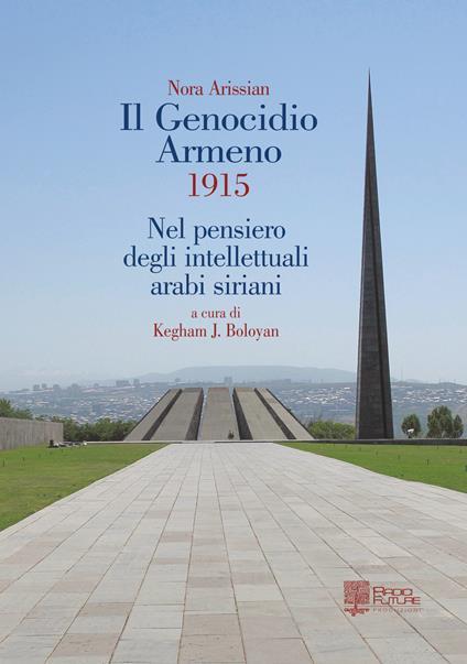 Il genocidio armeno 1915. Nel pensiero degli intellettuali arabi siriani - Nora Arissian - copertina