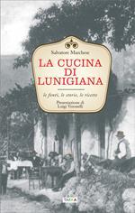 La cucina di Lunigiana. Le fonti, le storie, le ricette