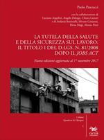 La tutela della salute e della sicurezza sul lavoro: il Titolo I del d.lgs. n. 81/2008 dopo il Jobs Act. Nuova ediz.
