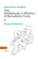 Vita intellettuale e affettiva di Benedetto Croce. Vol. 2: Parerga e Paralipomena.
