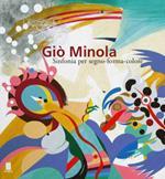 Giò Minola. Sinfonia per segno-forma-colore