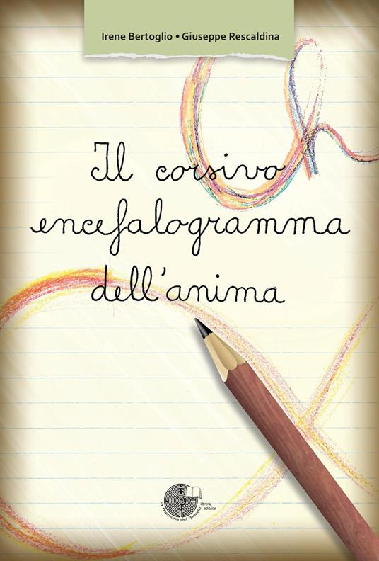 Il corsivo, encefalogramma dell'anima - Irene Bertoglio,Giuseppe Rescaldina - copertina