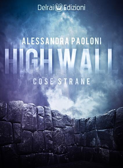 High wall. Cose strane - Alessandra Paoloni - ebook