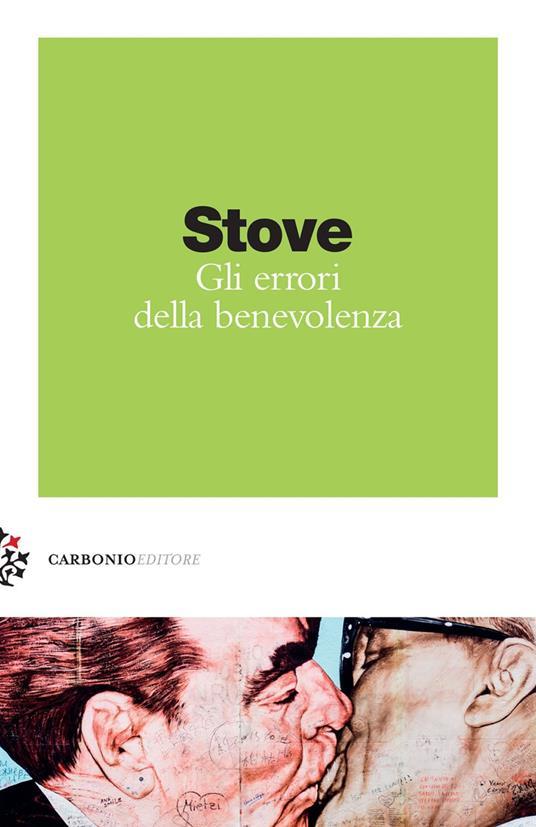 Gli errori della benevolenza. Felicità, proprietà privata e limiti dell'Illuminismo - David Charles Stove - copertina