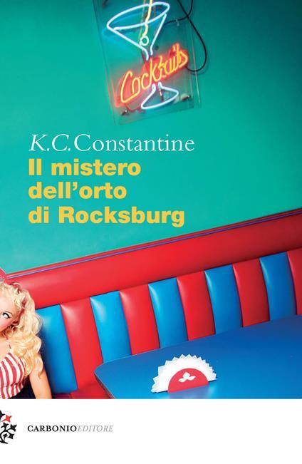 Il mistero dell'orto di Rocksburg - K. C. Constantine - copertina