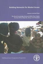 Building Networks for Market Access: Lessons Learned from the Rurla Knowledge Network (RKN) Pilot Project for East Africa (Uganda, Kenya and Tanzania)