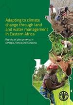 Adapting to climate change through land and water management in Eastern Africa: results of pilots projects in Ethiopia, Kenya and Tanzania