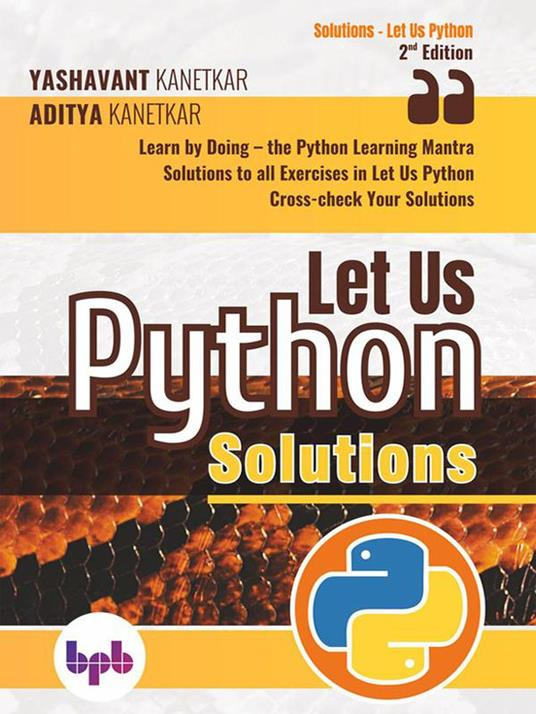 Let Us Python Solutions: Learn by Doing-the Python Learning Mantra