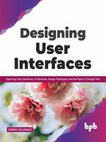 Designing User Interfaces: Exploring User Interfaces, UI Elements, Design Prototypes and the Figma UI Design Tool (English Edition)