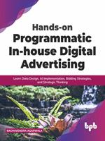 Hands-on Programmatic In-house Digital Advertising: Learn Data Design, AI Implementation, Bidding Strategies, and Strategic Thinking (English Edition)
