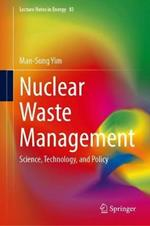 Nuclear Waste Management: Science, Technology, and Policy