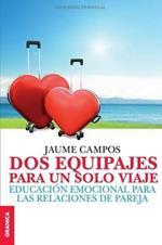 Dos equipajes para un solo viaje: Educacion emocional para las relaciones de pareja
