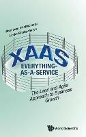 Xaas: Everything-as-a-service - The Lean And Agile Approach To Business Growth