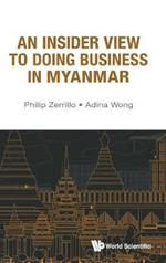 Insider View To Doing Business In Myanmar, An