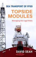 Sea Transport of FPSO Topside Modules: Managing the Legal Risks