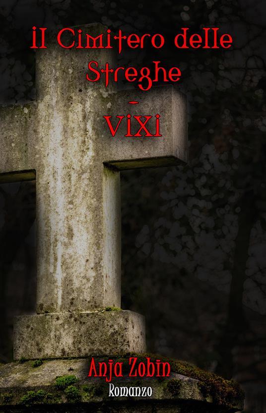Il Cimitero delle Streghe. VIXI -  Anja Zobin - copertina