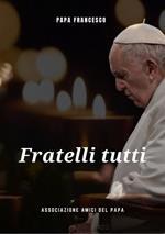 Fratelli tutti. Lettera enciclica sulla fratellanza universale