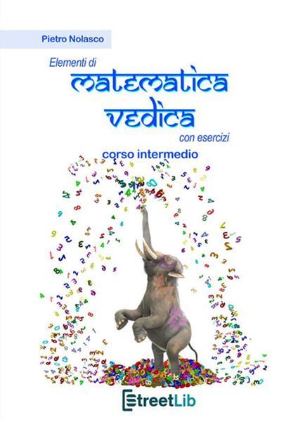 Elementi di matematica vedica con esercizi. Corso intermedio - Pietro Nolasco - copertina