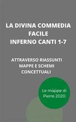 La Divina Commedia facile. Inferno canti 1-7. Il testo spiegato attraverso riassunti, mappe concettuali e schemi