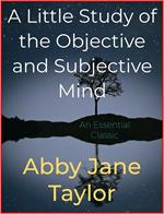 A Little Study of the Objective and Subjective Mind