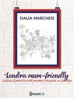 Londra mum-friendly. Guida completa per mamme italiane a Londra