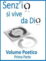 Senz'io si vive da Dio. Volume poetico. Vol. 1