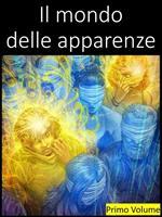 Il mondo delle apparenze. Vol. 1