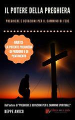 Il potere della preghiera. Preghiere e devozioni per il cammino di fede