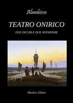 Teatro Onirico. Due incubi e due antiopere