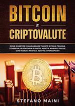 Bitcoin e criptovalute. Come investire e guadagnare tramite bitcoin trading, ethereum, blockchain e digital assets. Manuale facile, con teoria e pratica, adatto a principianti
