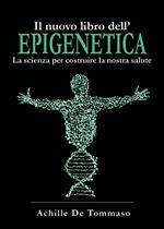 Il nuovo libro dell'epigenetica. La scienza per costruire la nostra salute