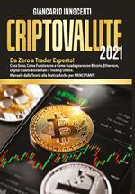 Criptovalute 2021. Da zero a trader esperto! Cosa sono, come funzionano e come guadagnare con Bitcoin, Ethereum, digital assets blockchain e trading online. Manuale dalla teoria alla pratica anche per principianti