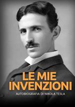 Le mie invenzioni. Autobiografia di Nikola Tesla