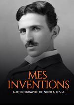 Mes inventions. Autobiographie de Nikola Tesla