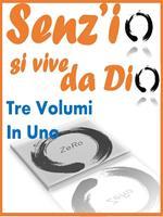 Senz'io si vive da Dio: Volume teorico-Volume pratico-Volume poetico