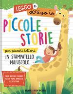 Piccole storie per piccoli lettori in stampatello maiuscolo. Leggo e scrivo io. Ediz. a colori